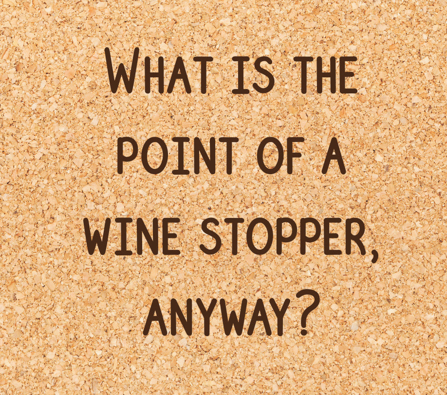 what is the point of a wine stopper, anyway?