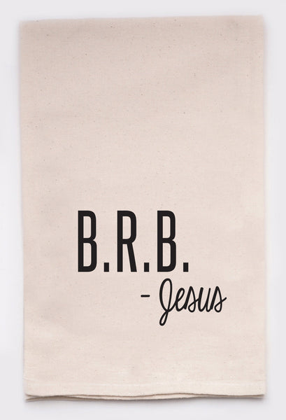 be right back, Jesus - flour sack tea towel