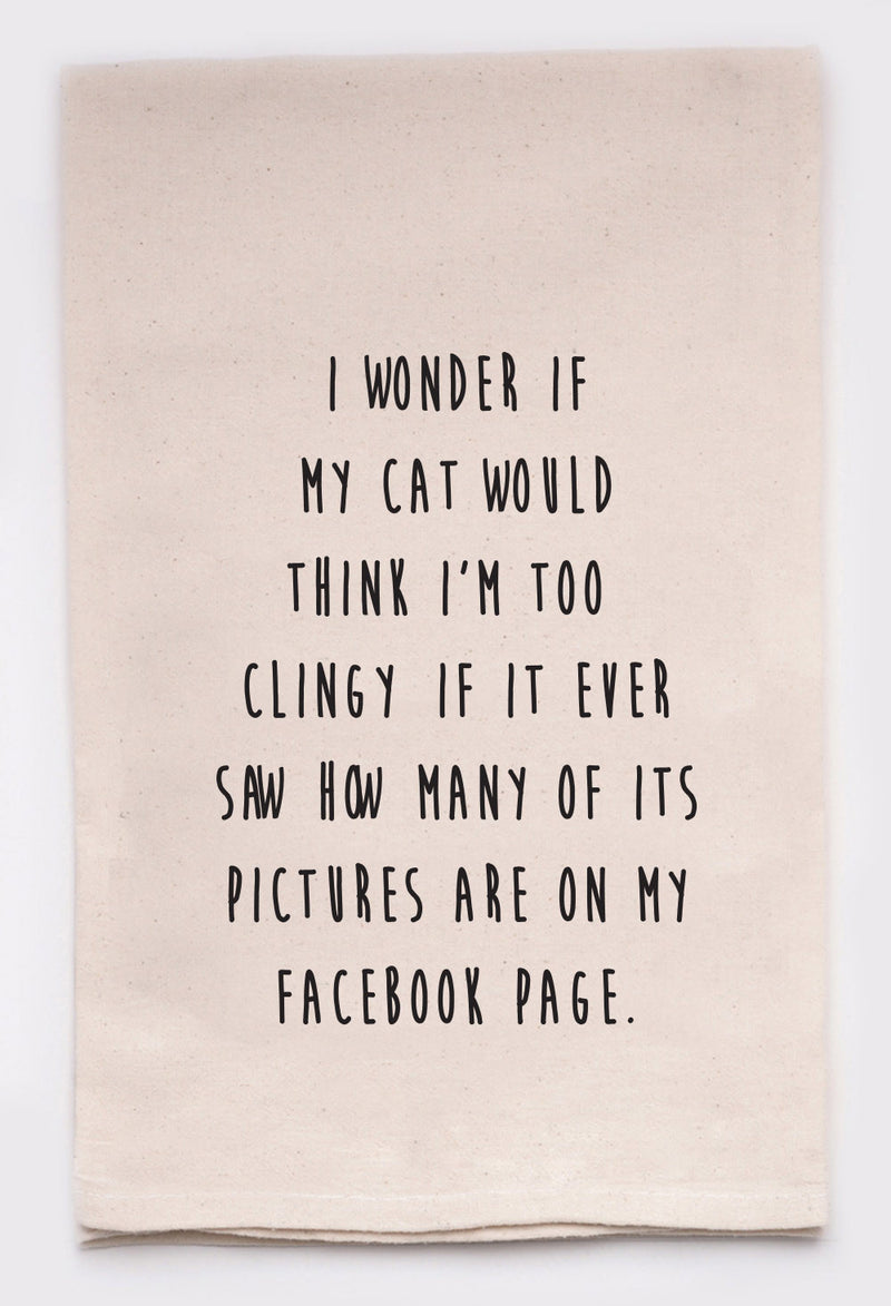 I wonder if my cat would think I'm too clingy if it ever saw how many of its pictures are on my Facebook page