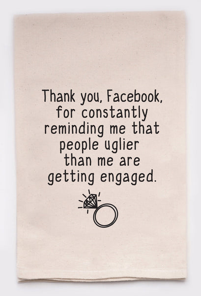 thank you facebook, for reminding me that people uglier than me are getting engaged - flour sack tea towel