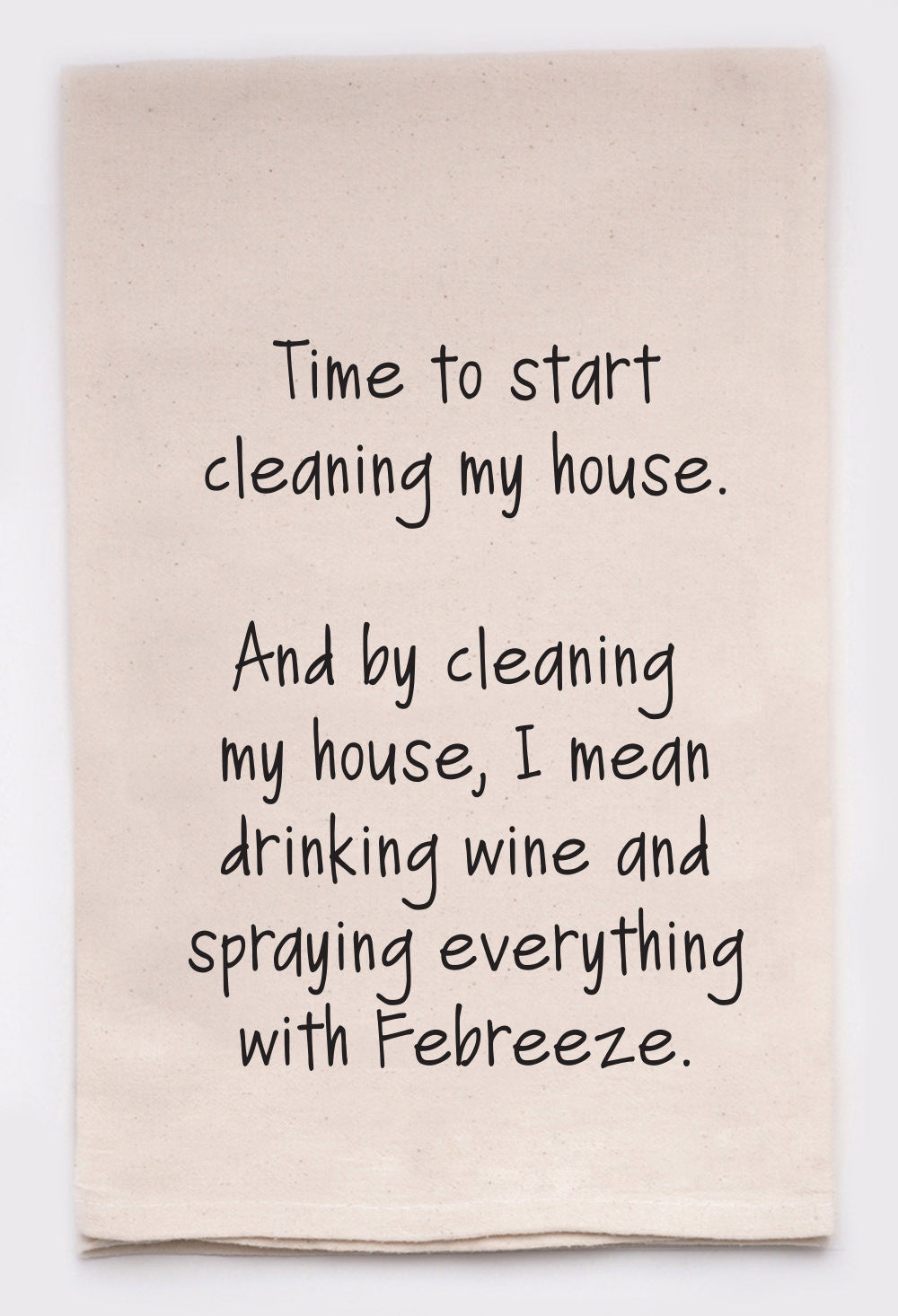 time to start cleaning my house - flour sack tea towel