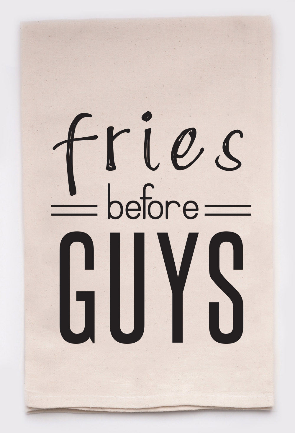 fries before guys - Funny Kitchen Towels