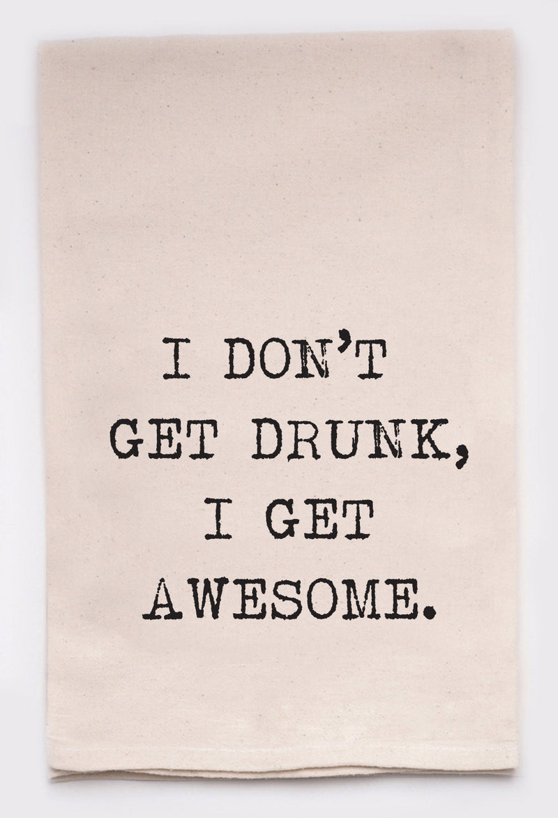 I don't get drunk, I get awesome.