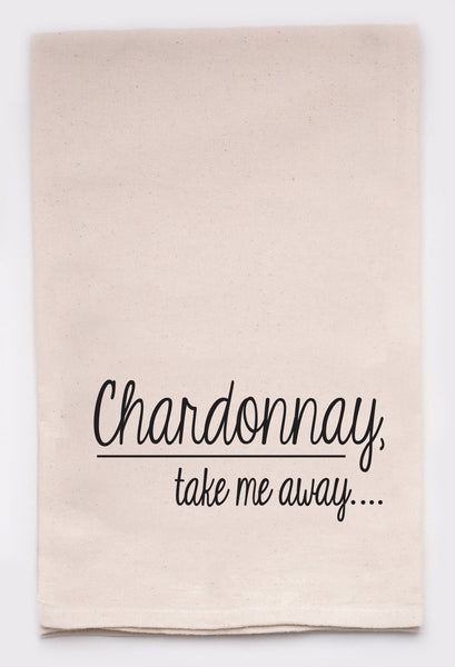 chardonnay take me away  - flour sack tea towel