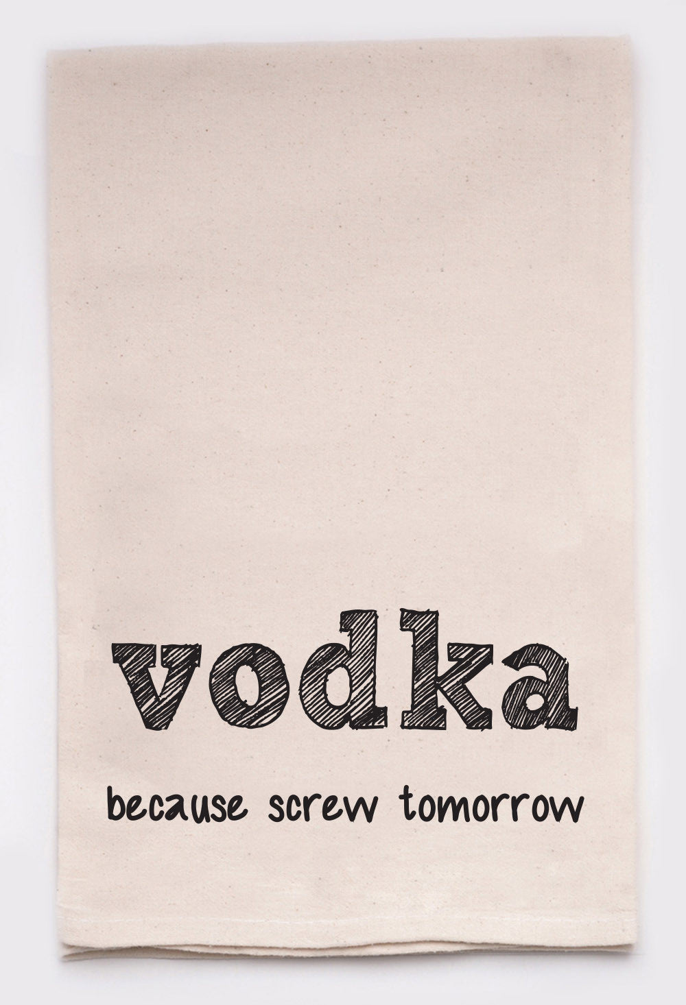 vodka because screw tomorrow
