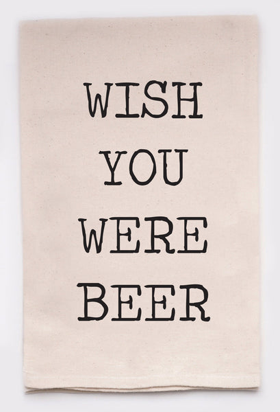 wish you were beer - flour sack tea towel