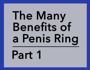 The Many Benefits of a Penis Ring - Part 1