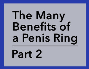The Many Benefits of a Penis Ring - Part 2
