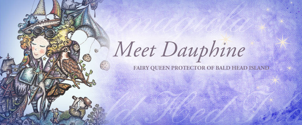Dauphine, Queen Fairy Protector of Bald Head Island