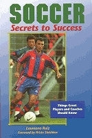 Soccer: Secrets to Success - Things Great Players and Coaches Should Know