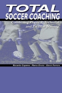Total Soccer Coaching - Combining Physical, Technical and Tactical Training