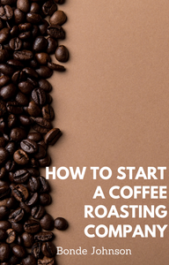 How To Start a Coffee Roasting Company - Kindle Reader Download