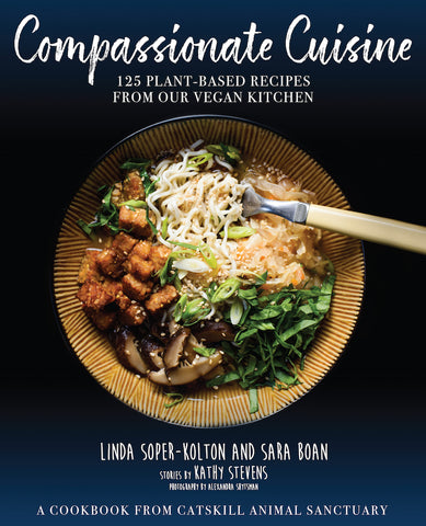 Compassionate Cuisine: 125 Plant-Based Recipes from Our Vegan Kitchen by Linda Soper-Kolton, Sara Boan, and Kathy Stevens