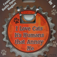 Bottle Ninja - 3 in 1 Magnets - I love cats its humans that annoy me