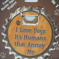Bottle Ninja - 3 in 1 Magnets - I love Dogs It's Humans that annoy me