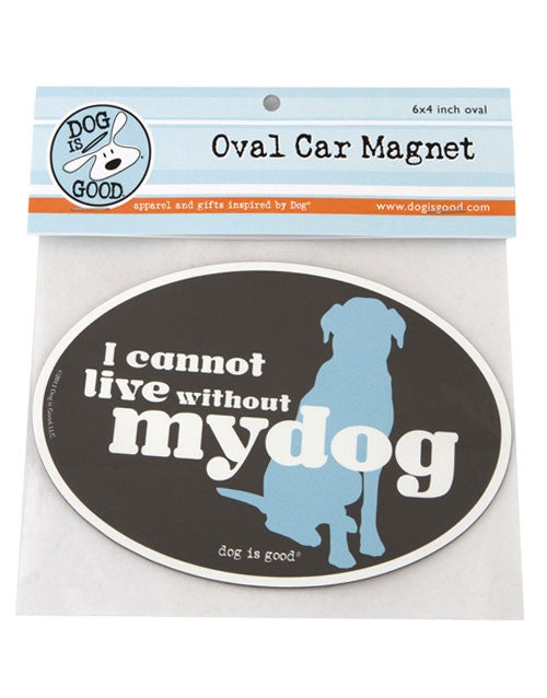 Dog Is Good-Oval Car Magnet- Cannot Live Without My dogs SALE