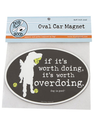 Dog Is Good - Oval Car Magnet - Worth Doing