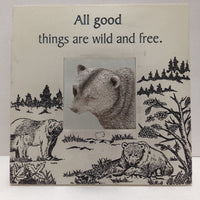 Plaque - All good things are wild and free