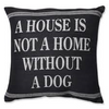 Ganz - A House Is Not A Home Without A Dog - Pillow