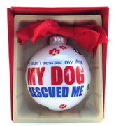 Christmas Ball Ornament - I Didn't Rescue My Dog, My Dog Rescued Me