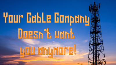 Your Cable Company Wants You to Cut the Cord and Why They Will Regret It!