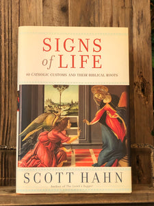 Signs of Life : 40 Catholic Customs and Their Biblical Roots by Scott Hahn