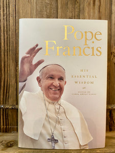Pope Francis, His Essential Wisdom by Carol Kelly-Gangi