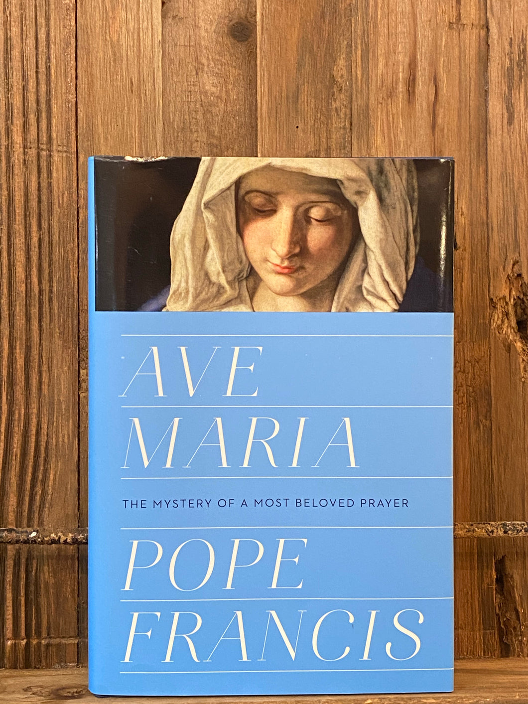 Ave Maria: The Mystery Of A Most Beloved Prayer By Pope Francis