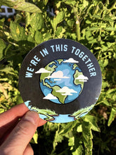 Load image into Gallery viewer, We're In This Together Sticker