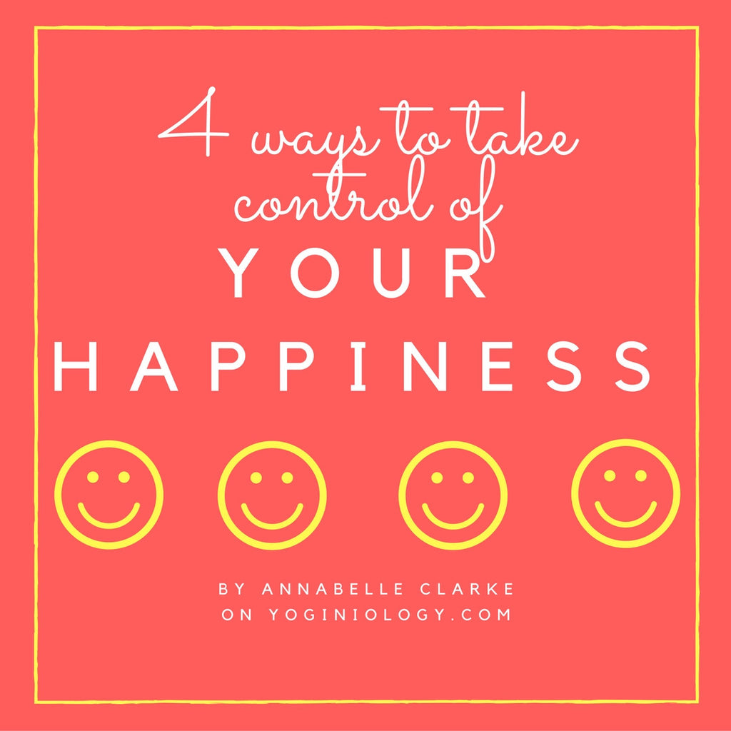 Four Ways to Take Control of Your Happiness by Annabelle Clarke