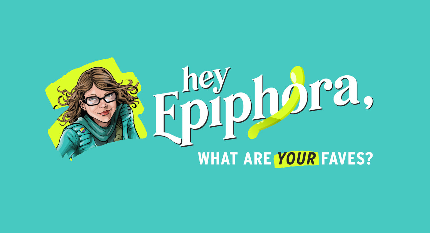Epiphora Whats your fave?