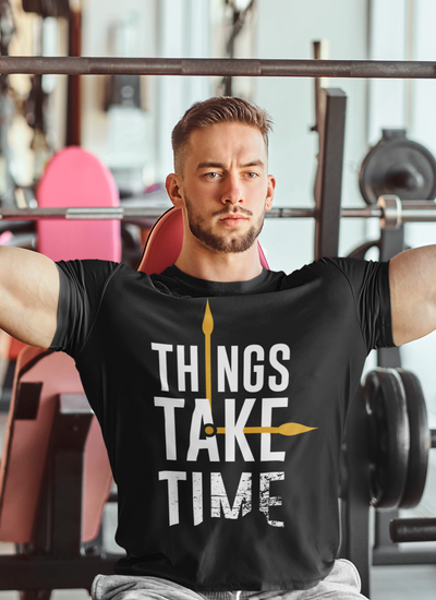 Things Take Time Muscle Fit T-Shirt