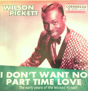 Wilson Pickett - I Don't Want No Part Time Love - The Early Years Of The Wicked Pickett