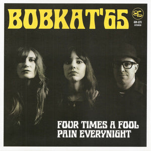 Bobkat'65 - Four Times A Fool/ Pain Every Night