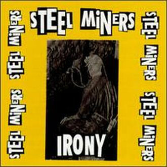 Steel Miners - Irony