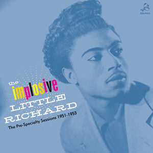 Little Richard - The Implosive Little Richard. The Pre-Specialty Sessions 1951-1953