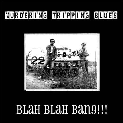 Murdering Tripping Blues - Blah Blah Bang!!!