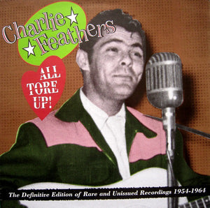 Charlie Feathers - All Tore Up! The Definitive Edition Of Rare And Unissued Recordings 1954-1964