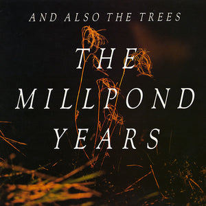 And Also The Trees - The Millpond Years