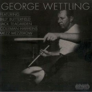 George Wettling - Featuring Billy Butterfield - Jack Teagarden - Coleman Hawkins - Mezz Mezzerow