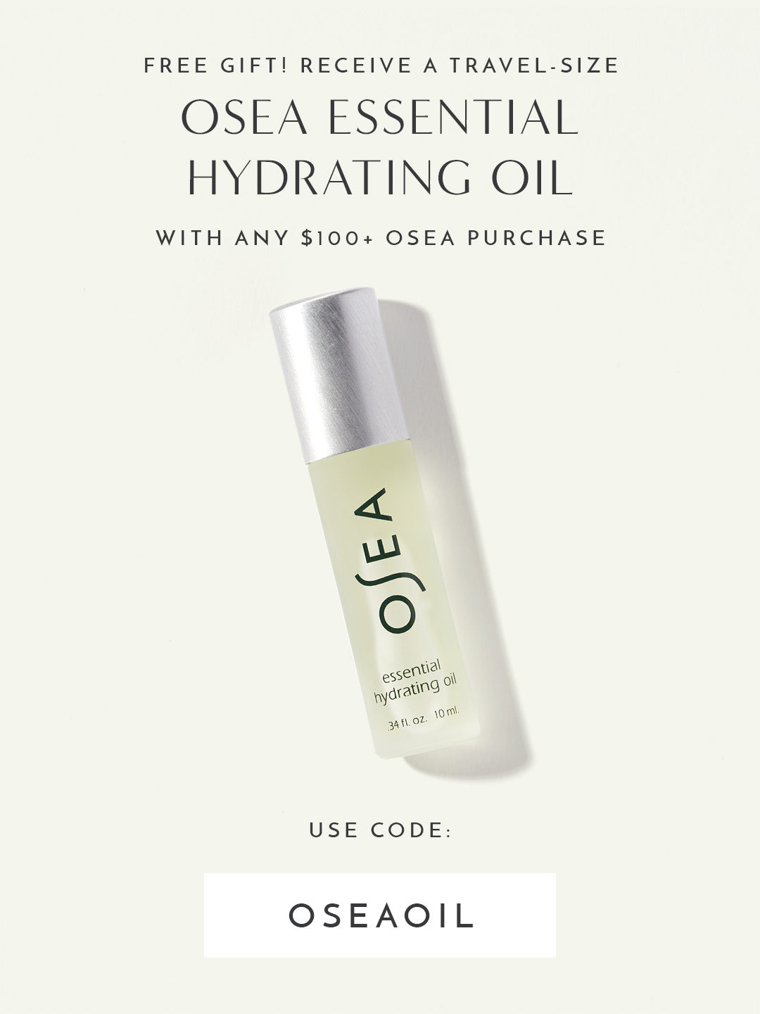 FREE Travel-Size OSEA Essential Hydrating Oil with any $100+ OSEA purchase. Use code: OSEAOIL