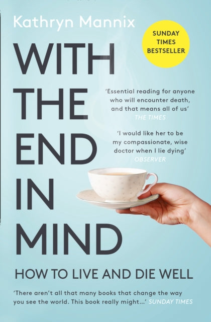 With the End in Mind : How to Live and Die Well-9780008210915