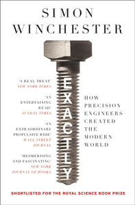 Exactly : How Precision Engineers Created the Modern World-9780008241780
