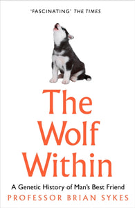 The Wolf Within : The Astonishing Evolution of the Wolf into Man's Best Friend-9780008244453
