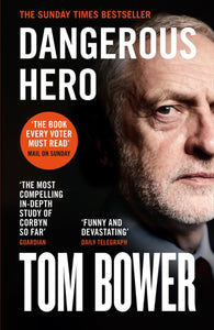 Dangerous Hero : Corbyn'S Ruthless Plot for Power-9780008299613