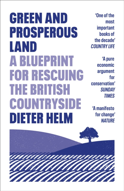 Green and Prosperous Land : A Blueprint for Rescuing the British Countryside-9780008304508