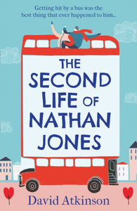 The Second Life of Nathan Jones : A Laugh out Loud, OMG! Romcom That You Won't be Able to Put Down!-9780008327880