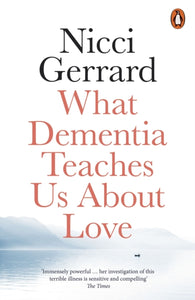 What Dementia Teaches Us About Love-9780141986432