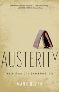 Austerity : The History of a Dangerous Idea-9780199389445