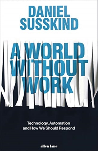 A World Without Work : Technology, Automation and How We Should Respond-9780241321096